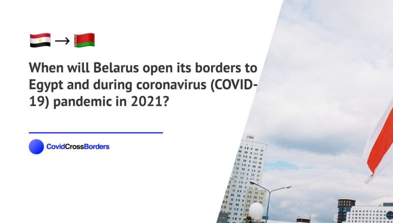 When will Belarus open its borders to Egypt and  during coronavirus (COVID-19) pandemic in 2021?