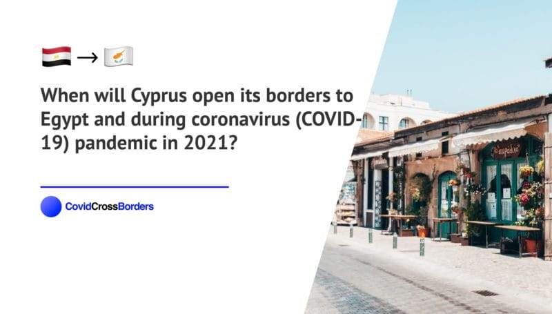 When will Cyprus open its borders to Egypt and  during coronavirus (COVID-19) pandemic in 2021?