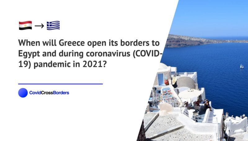 When will Greece open its borders to Egypt and  during coronavirus (COVID-19) pandemic in 2021?