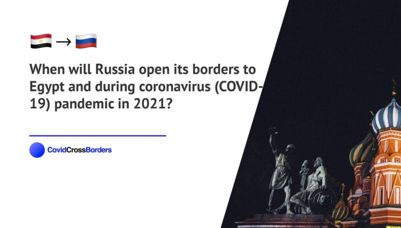 When will Russia open its borders to Egypt and  during coronavirus (COVID-19) pandemic in 2021?