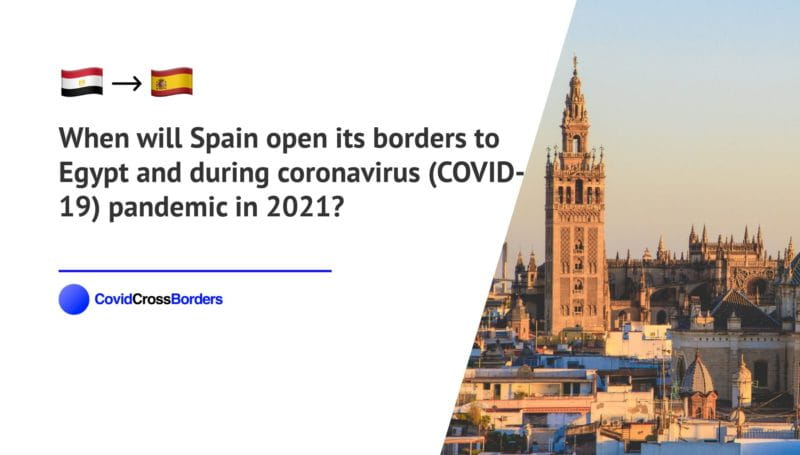 When will Spain open its borders to Egypt and  during coronavirus (COVID-19) pandemic in 2021?