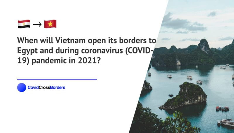 When will Vietnam open its borders to Egypt and  during coronavirus (COVID-19) pandemic in 2021?