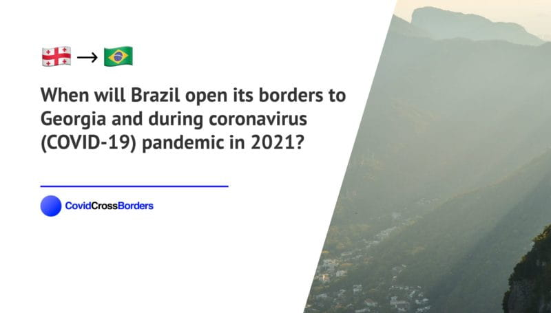 When will Brazil open its borders to Georgia and  during coronavirus (COVID-19) pandemic in 2021?