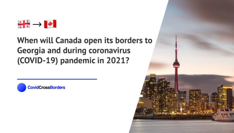 When will Canada open its borders to Georgia and  during coronavirus (COVID-19) pandemic in 2021?