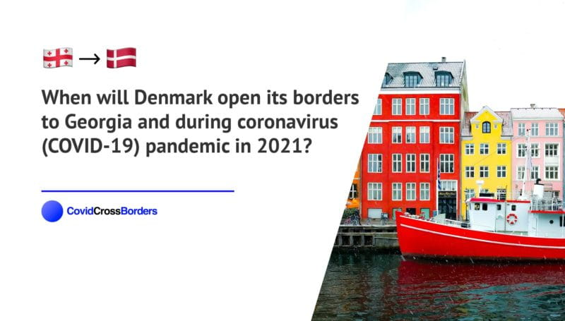 When will Denmark open its borders to Georgia and  during coronavirus (COVID-19) pandemic in 2021?