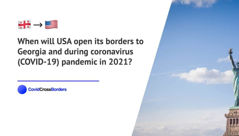 When will USA open its borders to Georgia and  during coronavirus (COVID-19) pandemic in 2021?