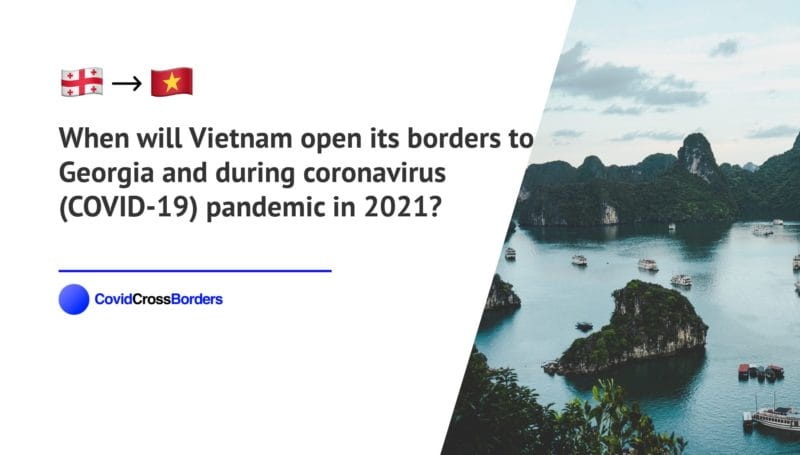 When will Vietnam open its borders to Georgia and  during coronavirus (COVID-19) pandemic in 2021?