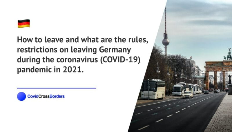 How to leave and what are the rules, restrictions on leaving Germany during the coronavirus (COVID-19) pandemic in 2021.