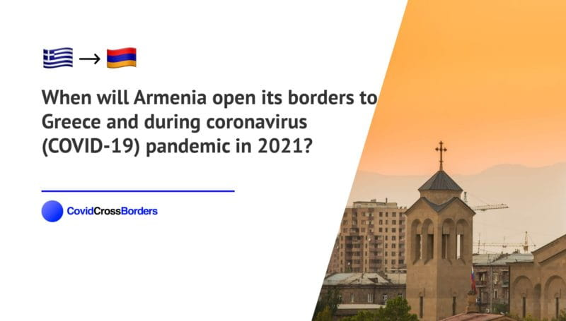 When will Armenia open its borders to Greece and  during coronavirus (COVID-19) pandemic in 2021?