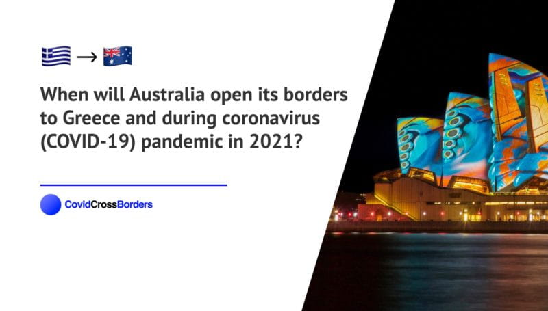 When will Australia open its borders to Greece and  during coronavirus (COVID-19) pandemic in 2021?
