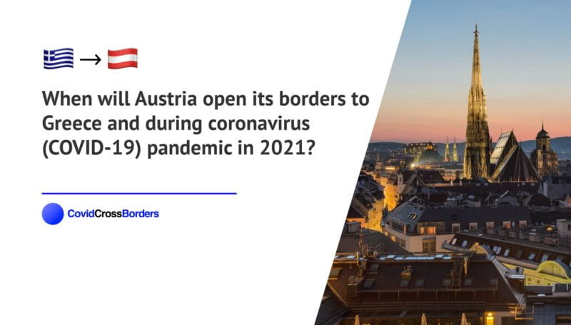 When will Austria open its borders to Greece and  during coronavirus (COVID-19) pandemic in 2021?