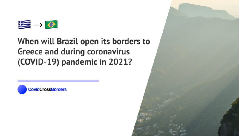 When will Brazil open its borders to Greece and  during coronavirus (COVID-19) pandemic in 2021?