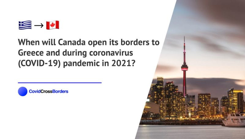 When will Canada open its borders to Greece and  during coronavirus (COVID-19) pandemic in 2021?