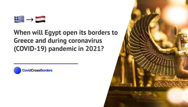When will Egypt open its borders to Greece and  during coronavirus (COVID-19) pandemic in 2021?