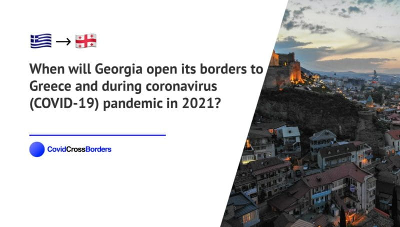 When will Georgia open its borders to Greece and  during coronavirus (COVID-19) pandemic in 2021?