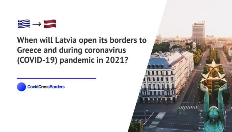 When will Latvia open its borders to Greece and  during coronavirus (COVID-19) pandemic in 2021?