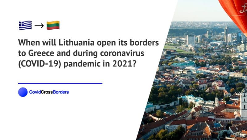 When will Lithuania open its borders to Greece and  during coronavirus (COVID-19) pandemic in 2021?