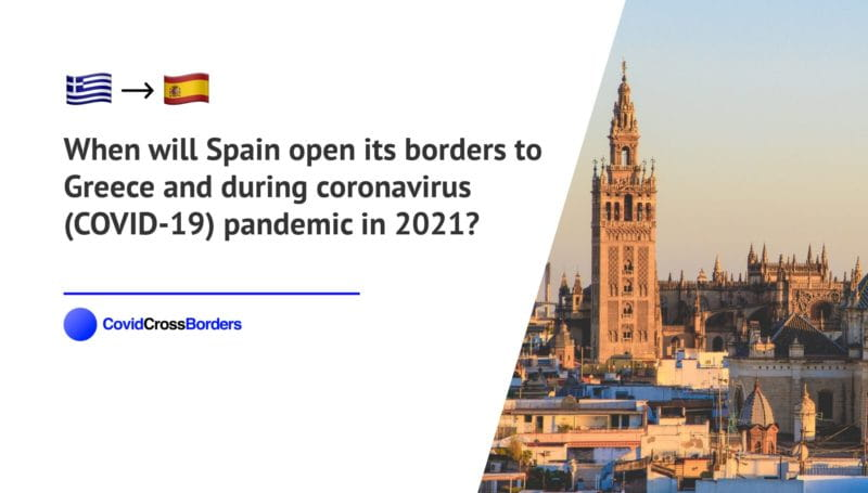 When will Spain open its borders to Greece and  during coronavirus (COVID-19) pandemic in 2021?