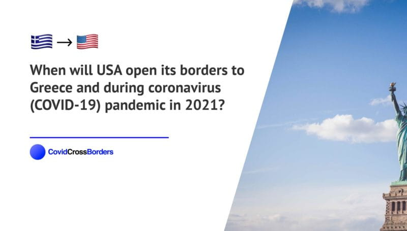 When will USA open its borders to Greece and  during coronavirus (COVID-19) pandemic in 2021?