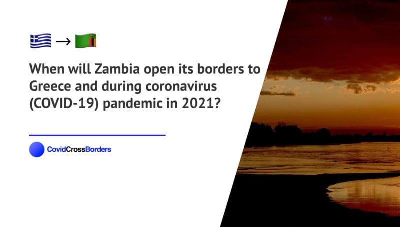When will Zambia open its borders to Greece and  during coronavirus (COVID-19) pandemic in 2021?