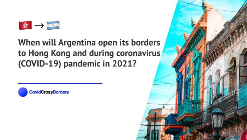 When will Argentina open its borders to Hong Kong and  during coronavirus (COVID-19) pandemic in 2021?