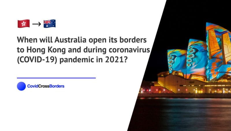 When will Australia open its borders to Hong Kong and  during coronavirus (COVID-19) pandemic in 2021?