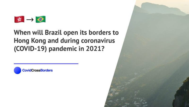 When will Brazil open its borders to Hong Kong and  during coronavirus (COVID-19) pandemic in 2021?