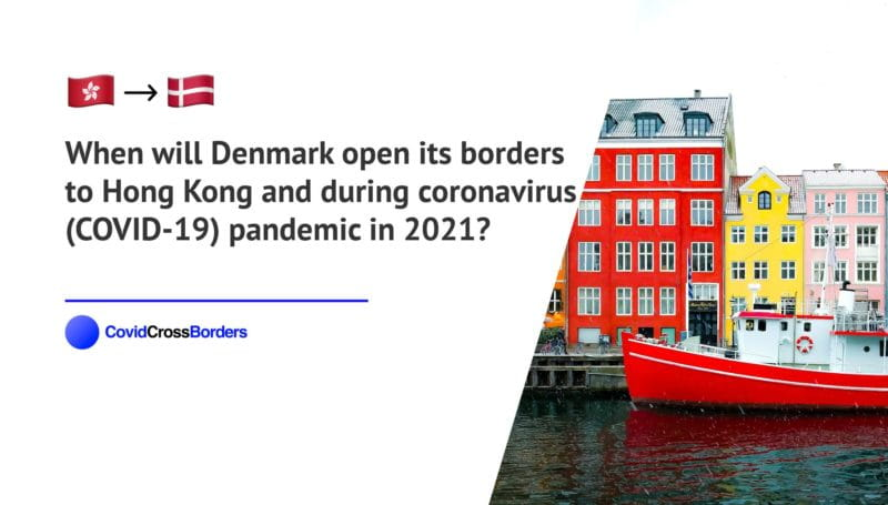 When will Denmark open its borders to Hong Kong and  during coronavirus (COVID-19) pandemic in 2021?