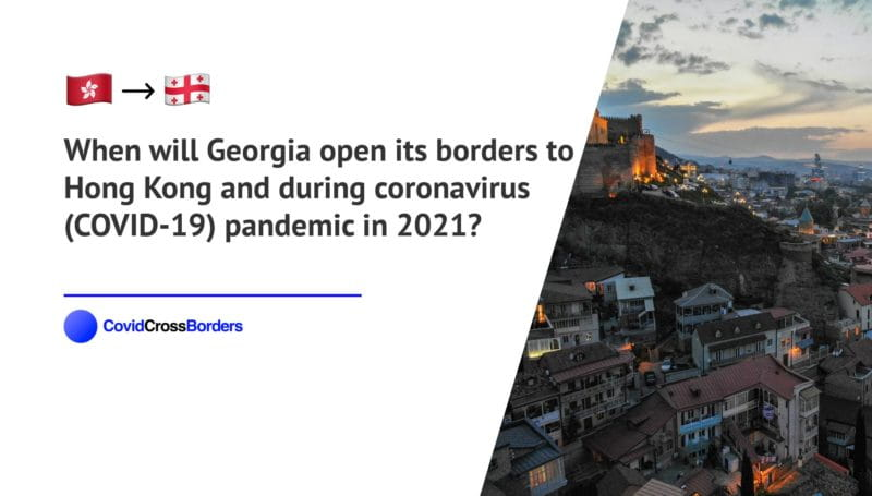 When will Georgia open its borders to Hong Kong and  during coronavirus (COVID-19) pandemic in 2021?