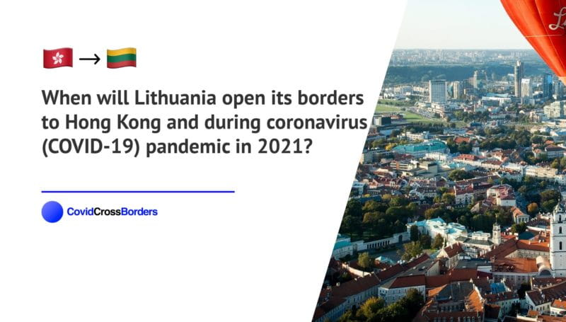 When will Lithuania open its borders to Hong Kong and  during coronavirus (COVID-19) pandemic in 2021?