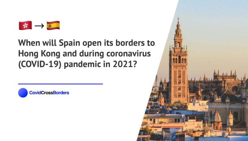 When will Spain open its borders to Hong Kong and  during coronavirus (COVID-19) pandemic in 2021?