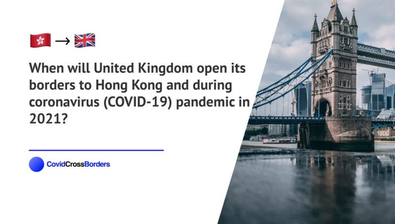 When will United Kingdom open its borders to Hong Kong and  during coronavirus (COVID-19) pandemic in 2021?