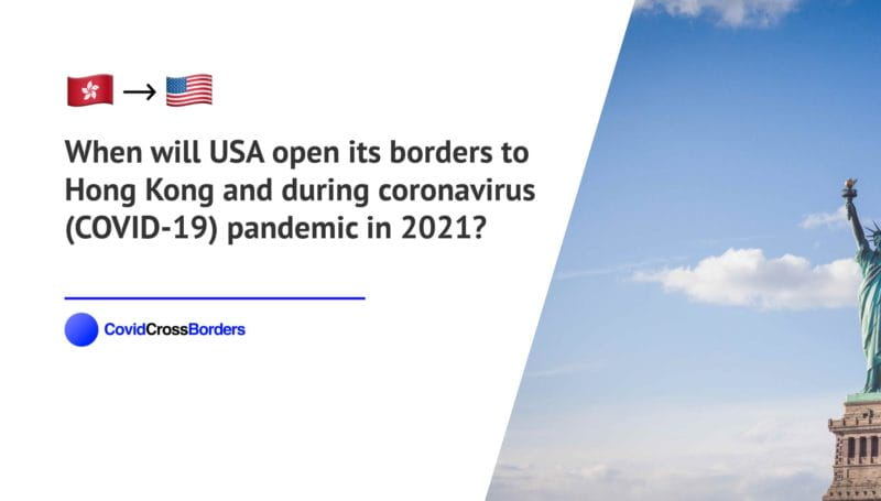 When will USA open its borders to Hong Kong and  during coronavirus (COVID-19) pandemic in 2021?