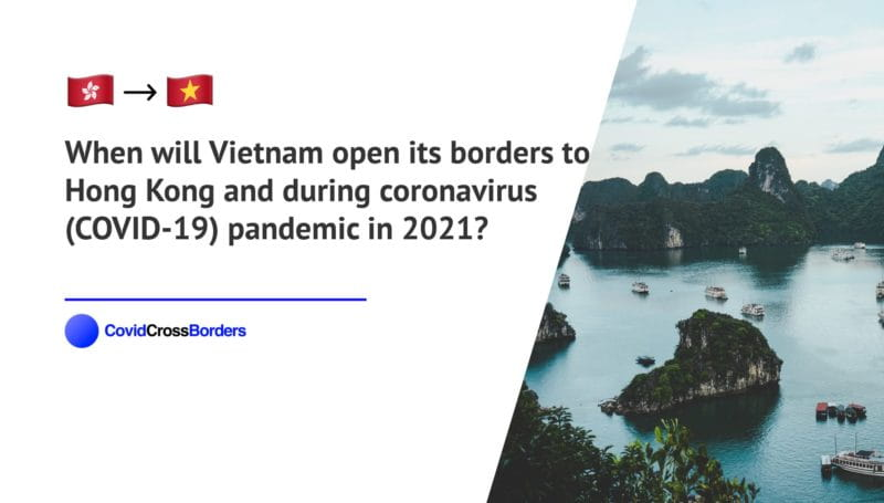 When will Vietnam open its borders to Hong Kong and  during coronavirus (COVID-19) pandemic in 2021?