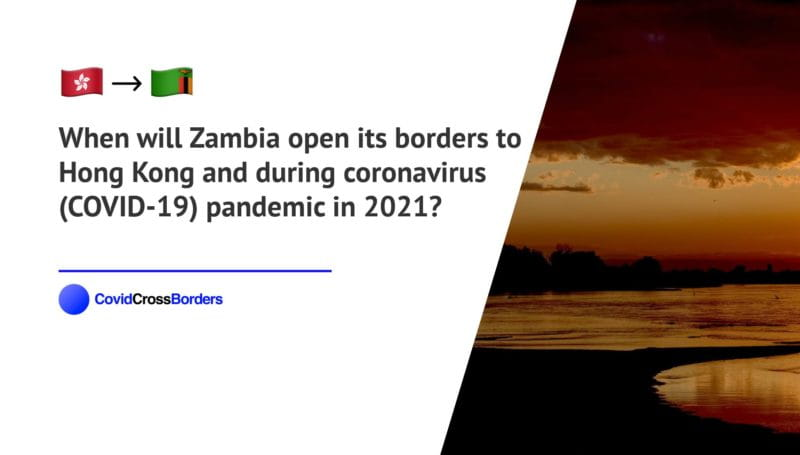When will Zambia open its borders to Hong Kong and  during coronavirus (COVID-19) pandemic in 2021?