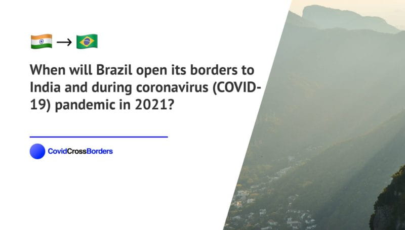 When will Brazil open its borders to India and  during coronavirus (COVID-19) pandemic in 2021?