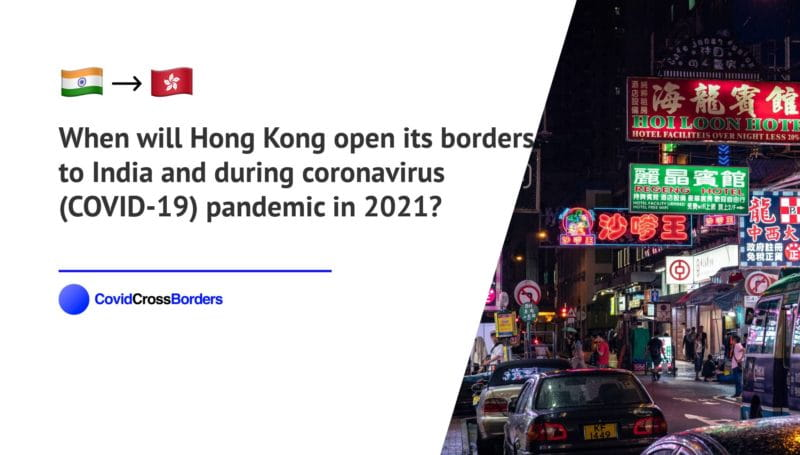 When will Hong Kong open its borders to India and  during coronavirus (COVID-19) pandemic in 2021?