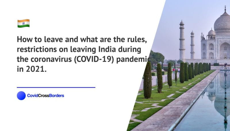 How to leave and what are the rules, restrictions on leaving India during the coronavirus (COVID-19) pandemic in 2021.