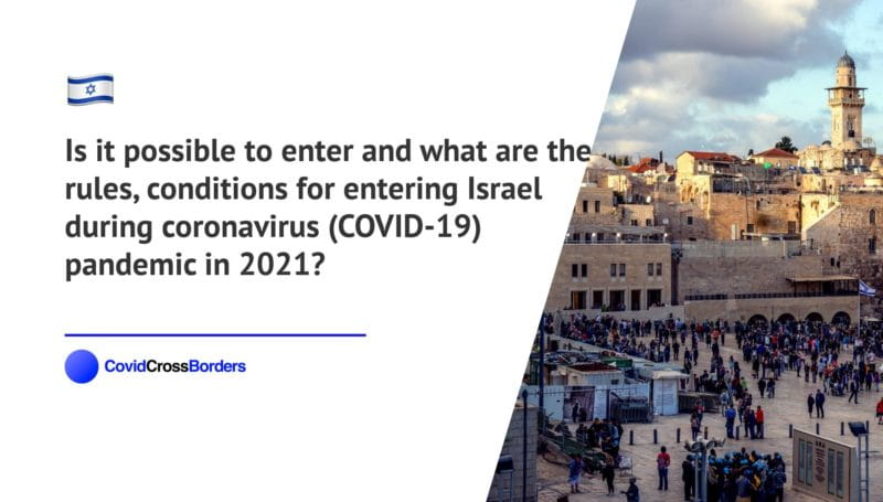 Is it possible to enter and what are the rules, conditions for entering Israel during coronavirus (COVID-19) pandemic in 2021?