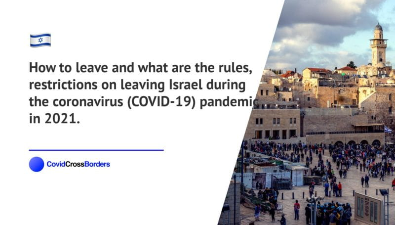 How to leave and what are the rules, restrictions on leaving Israel during the coronavirus (COVID-19) pandemic in 2021.