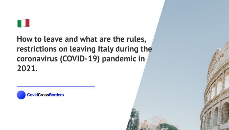 How to leave and what are the rules, restrictions on leaving Italy during the coronavirus (COVID-19) pandemic in 2021.