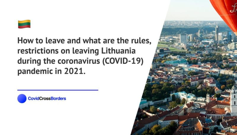 How to leave and what are the rules, restrictions on leaving Lithuania during the coronavirus (COVID-19) pandemic in 2021.