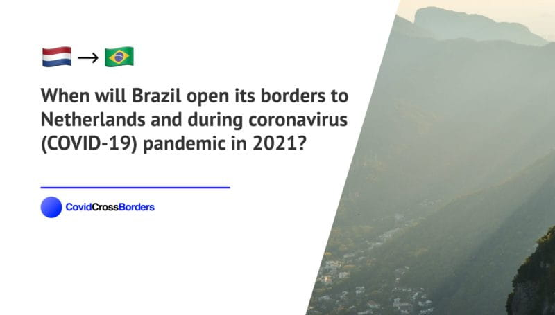 When will Brazil open its borders to Netherlands and  during coronavirus (COVID-19) pandemic in 2021?