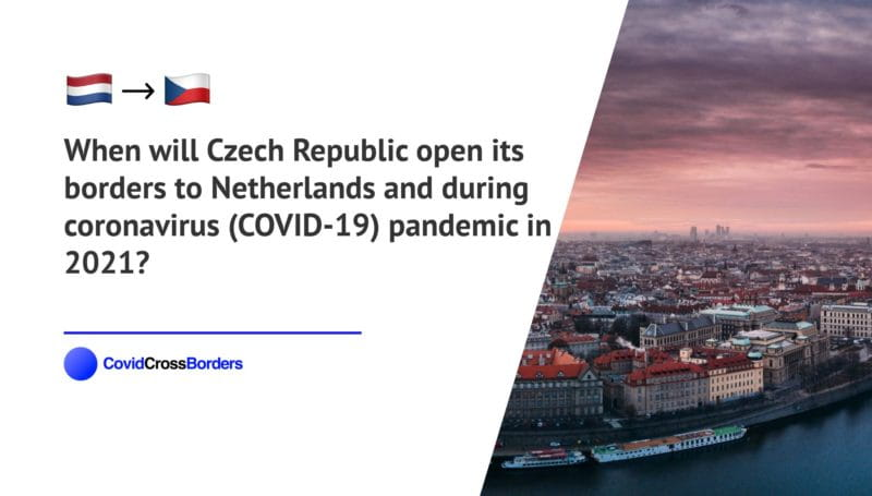 When will Czech Republic open its borders to Netherlands and  during coronavirus (COVID-19) pandemic in 2021?