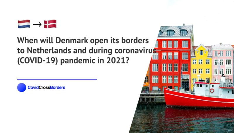 When will Denmark open its borders to Netherlands and  during coronavirus (COVID-19) pandemic in 2021?