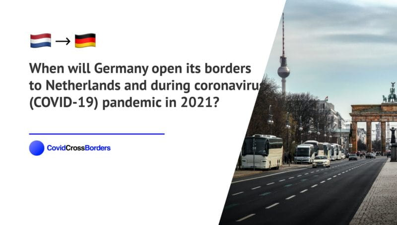 When will Germany open its borders to Netherlands and  during coronavirus (COVID-19) pandemic in 2021?