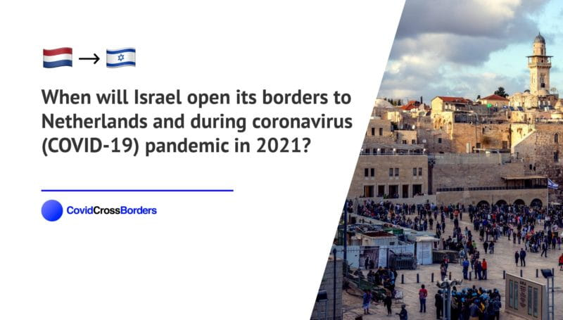 When will Israel open its borders to Netherlands and  during coronavirus (COVID-19) pandemic in 2021?