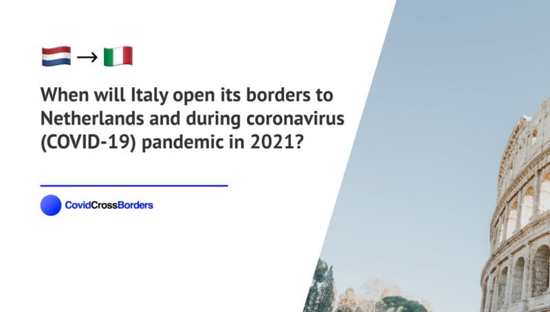When will Italy open its borders to Netherlands and  during coronavirus (COVID-19) pandemic in 2021?