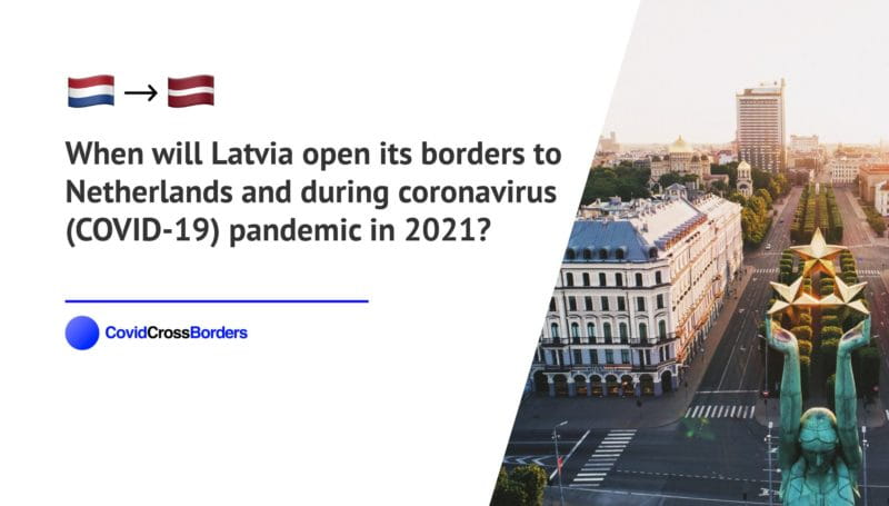 When will Latvia open its borders to Netherlands and  during coronavirus (COVID-19) pandemic in 2021?