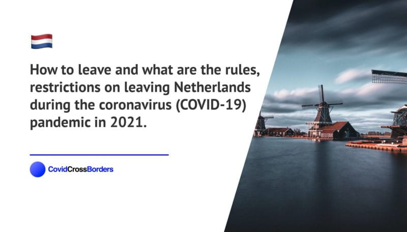 How to leave and what are the rules, restrictions on leaving Netherlands during the coronavirus (COVID-19) pandemic in 2021.